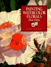 Cover of: Painting watercolor florals that glow | Jan Kunz