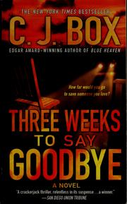 Cover of: Three weeks to say goodbye | C. J. Box