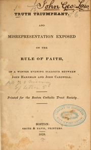 Cover of: Truth triumphant and misrepresentation exposed on the rule of faith, in a winter evening dialogue between John Hardman and John Cardwell