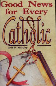 Cover of: Good news for every Catholic | Lyle P. Murphy