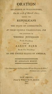 Cover of: Oration delivered in Wallingford, on the 11th of March 1801, before the Republicans of the state of Connecticut, at their general thanksgiving, for the election of Thomas Jefferson to the president and of Aaron Burr to the vice presidency of the United States of America