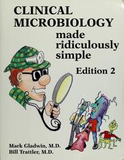 Cover of: Clinical microbiology made ridiculously simple | Mark Gladwin