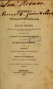 Cover of: Sermons by Thomas Wetherald and Elias Hicks delivered during the Yearly Meeting of Friends in the city of New York, June 1826 | Thomas Wetherald