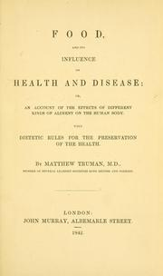 Cover of: Food, and its influence on health and disease, or, An account of the effects of different kinds of aliment on the human body | Matthew Truman