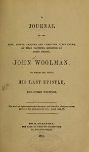 Cover of: A journal of the life, gospel labours, and Christian experiences, of that faithful minister of Jesus Christ, John Woolman