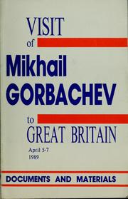 Cover of: Visit of Mikhail Gorbachev, General Secretary of the CPSU Central Committee, Chairman of the Presidium of the USSR Supreme Soviet, to Great Britain, April 5-7, 1989