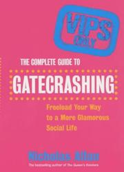 Cover of: The Complete Guide to Gatecrashing: Freeload Your Way to a More Glamorous Social Life