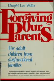 Forgiving Our Parents by Dwight Lee Wolter