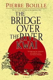 The bridge over the River Kwai by Pierre Boulle