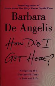 Cover of: How did I get here? | Barbara De Angelis