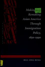 Cover of: Making and remaking Asian America through immigration policy, 1850-1990 | Bill Ong Hing