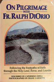 Cover of: On pilgrimage with Fr. Ralph DiOrio following the footpaths of faith through the Holy Land, Rome, and Lourdes | Catherine Odell