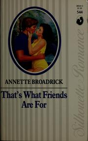 Cover of: That's what friends are for | Annette Broadrick