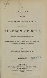 Cover of: An inquiry into the modern prevailing notions respecting that freedom of will which is supposed to be essential to moral agency, virtue and vice, rewards and punishment, praise and blame