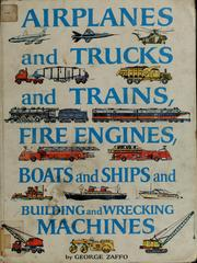 Cover of: Airplanes and trucks and trains, fire engines, boats and ships and building and wrecking machines