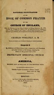 Cover of: A rational illustration of the Book of common prayer of the Church of England | Charles Wheatly