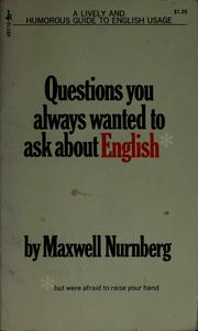 Cover of: Questions you always wanted to ask about English, but were afraid to raise your hand. by Maxwell W. Nurnberg