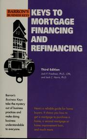 Cover of: Keys to mortgage financing and refinancing | Jack P Friedman, Jack P. Friedman
