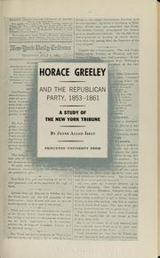 Horace Greeley and the Republican Party, 1853-1861 by Jeter Allen Isely