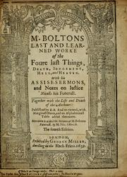 Cover of: Mr. Boltons last and learned worke of the foure last things, death, iudgement, hell and heaven