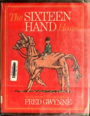Cover of: The sixteen hand horse | Fred Gwynne
