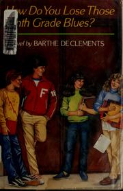 Cover of: How do you lose those ninth grade blues? | Barthe DeClements