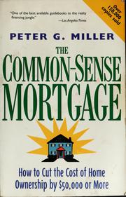 The Common-Sense Mortgage by Peter G. Miller