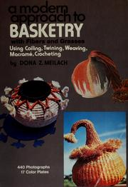 Cover of: A modern approach to basketry with fibers and grasses, using coiling, twining, weaving, macramé, crocheting