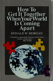 Cover of: How to get it together when your world is coming apart