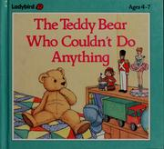 Cover of: The teddy bear who couldn't do anything