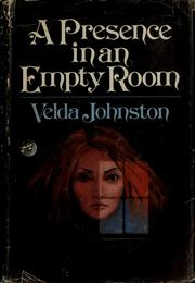 A presence in an empty room by Velda Johnston