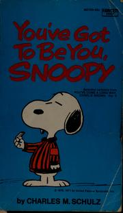 Cover of: You've got to be you, Snoopy | Charles M. Schulz