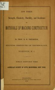 Cover of: On the strength, elasticity, ductility and resilience of materials of machine construction, and on various hitherto unobserved phenomena
