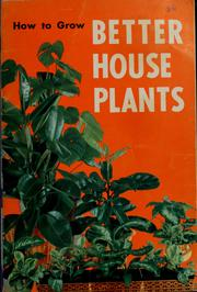 Cover of: How to grow better house plants | J. Lawrence Heinl