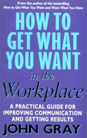 Cover of: How to Get What You Want in the Workplace