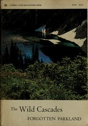 Cover of: The wild Cascades, forgotten parkland