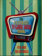Cover of: The ultimate TV game show book : with a tribute to Bill Cullen