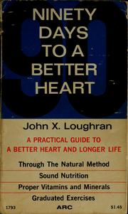 Cover of: Ninety days to a better heart | John X. Loughran