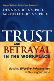 Cover of: Trust and Betrayal in the Workplace | Ph.D. Dennis S. Reina