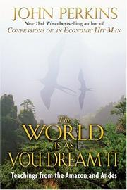 Cover of: The world is as you dream it: shamanic teachings from the Amazon and Andes
