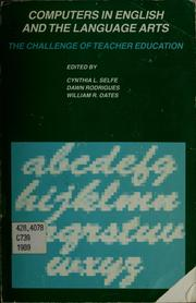 Cover of: Computers in English and the language arts | Cynthia L. Selfe, Dawn Rodrigues, William R. Oates
