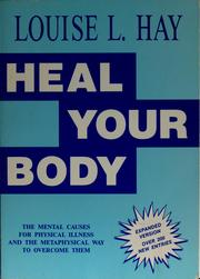 Cover of: Heal your body: the mental causes for physical illness and the metaphysical way to overcome them