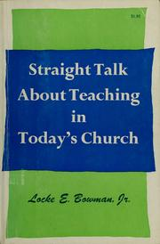 Cover of: Straight talk about teaching in today's church | Locke E. Bowman