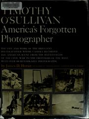 Cover of: Timothy O'Sullivan, America's forgotten photographer: the life and work of the brilliant photographer whose camera recorded the American scene from the battlefields of the Civil War to the frontiers of the West