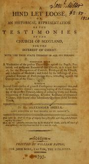 Cover of: A hind let loose ; or, An historical representation of the testimonies of the Church of Scotland, for the interest of Christ by Alexander Shields