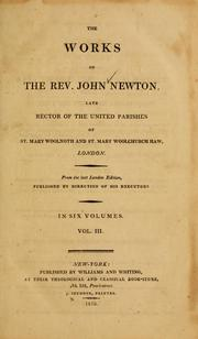 Cover of: The Works of the Rev. John Newton, late Rector of the United Parishes of St. Mary Woolnoth & St. Mary Woolchurch Haw, London