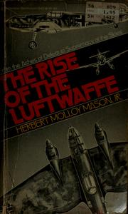 Cover of: The rise of the Luftwaffe: forging the secret German air weapon, 1918-1940