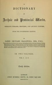 A dictionary of archaic and provincial words, obsolete phrases, proverbs, and ancient customs, from the fourteenth century by Halliwell-Phillipps, J. O.