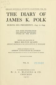 Cover of: The diary of James K. Polk during his presidency, 1845 to 1849