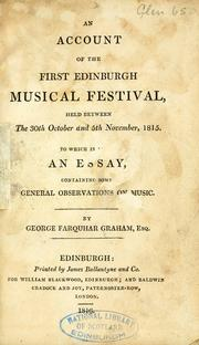 Cover of: An account of the First Edinburgh Musical Festival, held between the 30th October and 5th November, 1815. To which is added an essay, containing some general observations on music | George Farquhar Graham